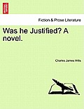 Was He Justified? a Novel.