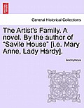 The Artist's Family. a Novel. by the Author of Savile House [I.E. Mary Anne, Lady Hardy].