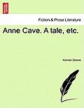Anne Cave. a Tale, Etc.