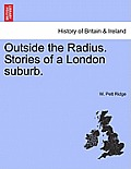 Outside the Radius. Stories of a London Suburb.