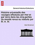 Histoire Universelle Des Voyages Effectues Par Mer Et Par Terre Dans Les Cinq Parties Du Monde Revus Ou Traduits Par M. A. M.