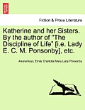Katherine and Her Sisters. by the Author of The Discipline of Life [I.E. Lady E. C. M. Ponsonby], Etc.