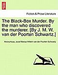 The Black-Box Murder. by the Man Who Discovered the Murderer. [By J. M. W. Van Der Poorten Schwartz.]