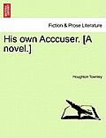 His Own Acccuser. [A Novel.]