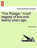 The Plunger. a Turf Tragedy of Five-And-Twenty Years Ago.