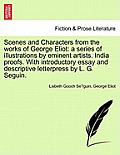 Scenes and Characters from the Works of George Eliot: A Series of Illustrations by Eminent Artists. India Proofs. with Introductory Essay and Descript