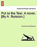 Put to the Test. a Novel. [By A. Buisson.]