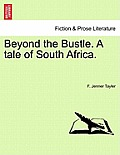Beyond the Bustle. a Tale of South Africa.