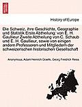 Die Schweiz, Ihre Geschichte, Geographie Und Statistik Erste Abtheilung: Von E. H. Gaullieur Zweite Abtheilung Von C. Schaub Und E. H. Gaullieur, Sowi