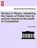Studies in History; Containing the History of Rome from Its Earliest Records to the Death of Constantine.