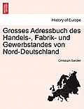 Grosses Adressbuch Des Handels-, Fabrik- Und Gewerbstandes Von Nord-Deutschland. Erste Haalfte