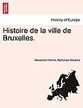 Histoire de La Ville de Bruxelles. Tome Premier