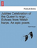Jubilee Celebration of the Queen's Reign ... Echoes from Welsh Harps. an Epic Poem.