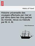 Histoire Universelle Des Voyages Effectues Par Mer Et Par Terre Dans Les Cinq Parties Du Monde, Revus Ou Traduits Par M. A. M.
