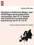 Gezigten in Holland En Belgie, Naar Teckeningen Op de Plaats Zelve Vervaardigd, Door W. H. Bartlett. Met Historische En Plaatselijke Beschrijving Van