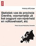 Statistiek Van de Provincie Drenthe, Voornamelijk Uit Het Oogpunt Van Nijverheid En Volkswelvaart, Etc