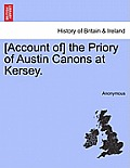 [Account Of] the Priory of Austin Canons at Kersey.