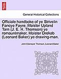 Officiale Handboke of Ye Strivelin Fancye Fayre. Maister Upland Tarn (J. E. H. Thomson) Ye Romauntmaker, Maister Drekab (Leonard Baker) Ye Drawing-Man