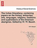 The Indian Miscellany; Containing Papers on the History, Antiquities, Arts, Languages, Religions, Traditions and Superstitions of the American Aborigi