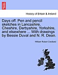 Days Off. Pen and Pencil Sketches in Lancashire, Cheshire, Derbyshire, Yorkshire, and Elsewhere ... with Drawings by Bessie Duval and N. R. Dean.