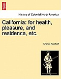 California: For Health, Pleasure, and Residence, Etc.