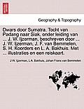 Dwars Door Sumatra. Tocht Van Padang Naar Siak, Onder Leiding Van ... J. W. Ijzerman, Beschreven Door ... J. W. Ijzerman, J. F. Van Bemmelen, S. H. Ko