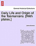 Daily Life and Origin of the Tasmanians. [With Plates.]