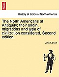 The North Americans of Antiquity; Their Origin, Migrations and Type of Civilization Considered, Second Edition.