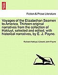 Voyages of the Elizabethan Seamen to America. Thirteen Original Narratives from the Collection of Hakluyt, Selected and Edited, with Historical Narrat