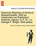 Historical Sketches of Andover Massachusetts. with an Introduction on Prehistoric Andover, Signed: G. F. W., i.e. George F. Wright. with Plates