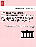 The History of Rome ... Translated with ... Additions, by W. P. Dickson. with a Preface by L. Schmitz. (Index, Etc.) Volume II, New Edition