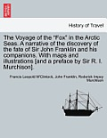 The Voyage of the Fox in the Arctic Seas. a Narrative of the Discovery of the Fate of Sir John Franklin and His Companions. with Maps and Illustrati