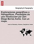 Exploraciones geogr?ficas e hidrogr?ficas. Precedidas de una introduccion por Don Diego Barros Ara?a. Con un mapa.