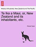 Te Ika a Maui, Or, New Zealand and Its Inhabitants, Etc.