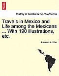 Travels in Mexico and Life Among the Mexicans ... with 190 Illustrations, Etc.