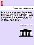 Buenos Ayres and Argentine Gleanings: With Extracts from a Diary of Salado Exploration in 1862 and 1863.