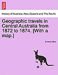 Geographic Travels in Central Australia from 1872 to 1874. [With a Map.]