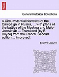A Circumstantial Narrative of the Campaign in Russia, ... with Plans of the Battles of the Moskwa and Malo-Jaroslavitz ... Translated [By E. Boyce] fr