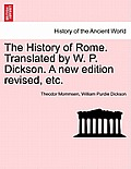 The History of Rome. Translated by W. P. Dickson. a New Edition Revised, Etc.