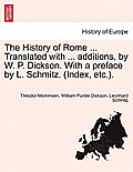 The History of Rome ... Translated with ... Additions, by W. P. Dickson. with a Preface by L. Schmitz. (Index, Etc.).