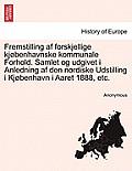 Fremstilling AF Forskjellige Kjobenhavnske Kommunale Forhold. Samlet Og Udgivet I Anledning AF Den Nordiske Udstilling I Kjobenhavn I Aaret 1888, Etc.