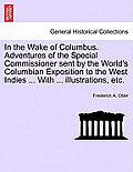 In the Wake of Columbus. Adventures of the Special Commissioner Sent by the World's Columbian Exposition to the West Indies ... with ... Illustrations