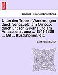 Unter Den Tropen. Wanderungen Durch Venezuela, Am Orinoco, Durch Britisch Guyana Und Am Amazonenstrome ... 1849-1868 ... Mit ... Illustrationen, Etc.