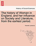 The History of Woman in England, and Her Influence on Society and Literature, from the Earliest Period.