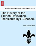 The History of the French Revolution. Translated by F. Shoberl.