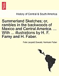 Summerland Sketches; Or, Rambles in the Backwoods of Mexico and Central America. ... with ... Illustrations by H. F. Farny and H. Faber.