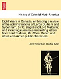 Eight Years in Canada, Embracing a Review of the Administrations of Lords Durham and Sydenham, Sir C. Bagot and Lord Metcalfe; And Including Numerous