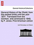 General History of the World, from the Earliest Times Until the Year 1831. Translated from the German, and Continued to 1840, by F. Jones. Vol. I, Fir