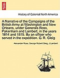A Narrative of the Campaigns of the British Army at Washington and New Orleans, Under Generals Ross, Pakenham and Lambert, in the Years 1814 and 1815.
