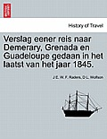 Verslag Eener Reis Naar Demerary, Grenada En Guadeloupe Gedaan in Het Laatst Van Het Jaar 1845.